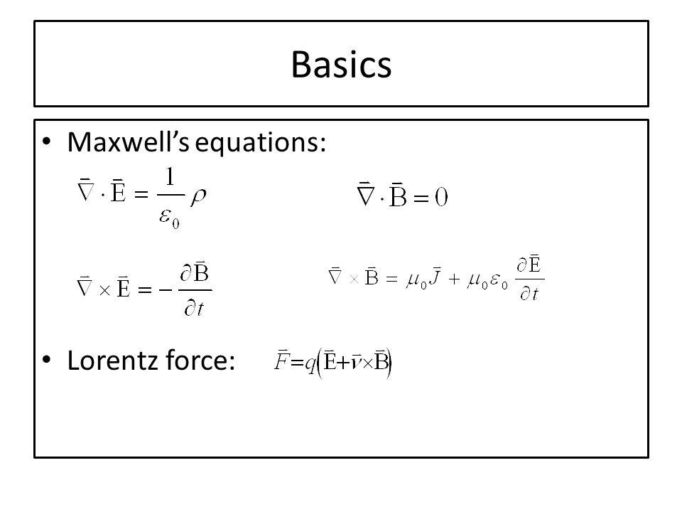Basics Maxwells equations: Lorentz force: