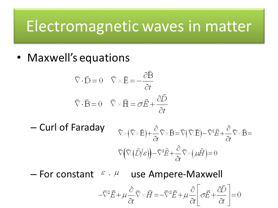 Electromagnetic waves in matter Maxwells equations – Curl of Faraday – For constant use Ampere-Maxwell