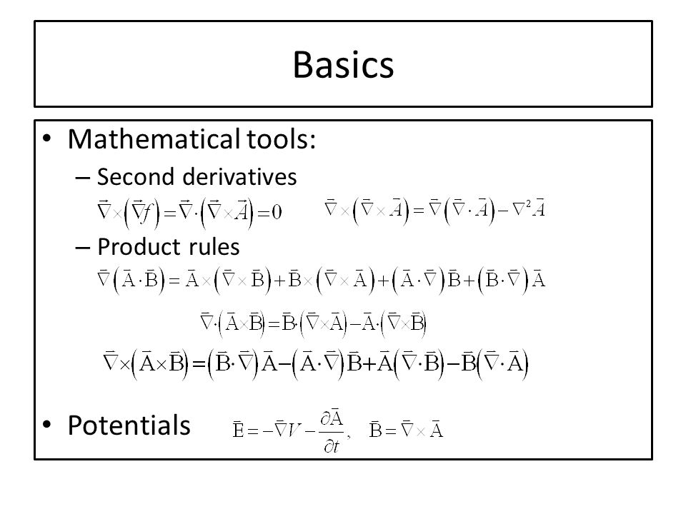 Basics Mathematical tools: – Second derivatives – Product rules Potentials