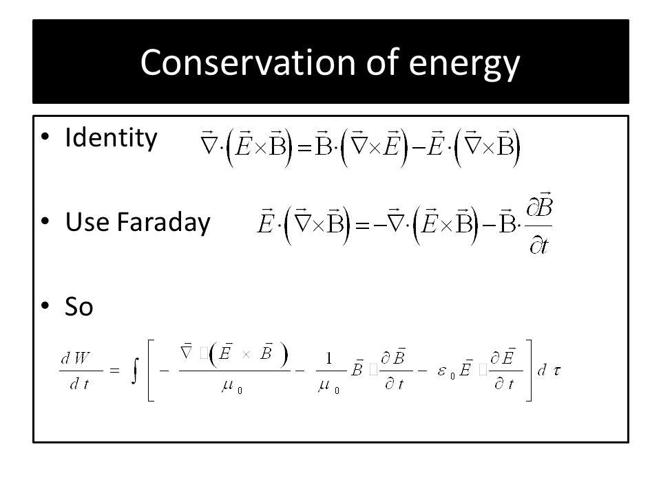 Conservation of energy Identity Use Faraday So