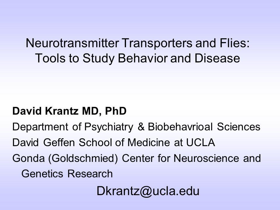 Neurotransmitter Transporters and Flies: Tools to Study Behavior and Disease David Krantz MD, PhD Department of Psychiatry & Biobehavrioal Sciences Da