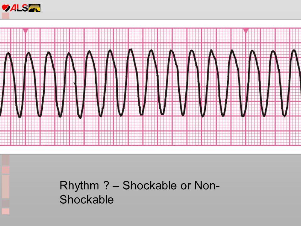 Rhythm ? – Shockable or Non- Shockable