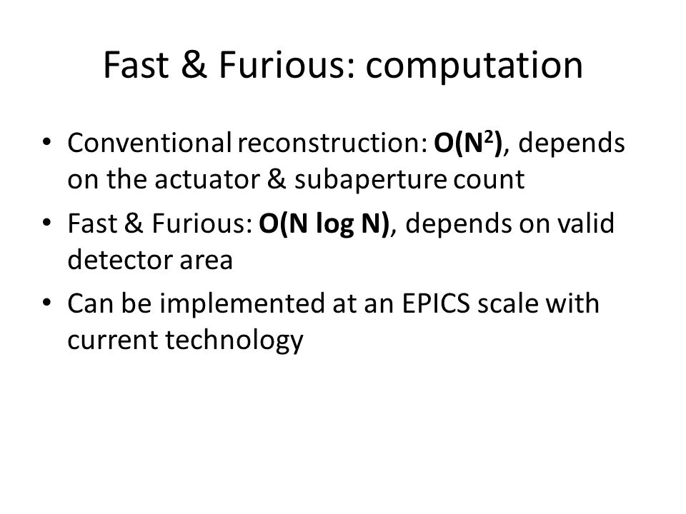 Fast & Furious: computation Conventional reconstruction: O(N 2 ), depends on the actuator & subaperture count Fast & Furious: O(N log N), depends on v