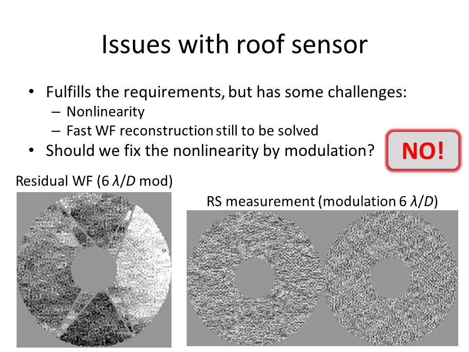 Issues with roof sensor Fulfills the requirements, but has some challenges: – Nonlinearity – Fast WF reconstruction still to be solved Should we fix t