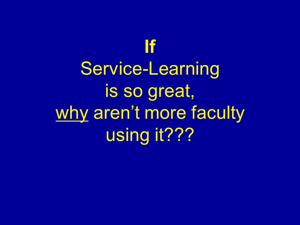 If Service-Learning is so great, why arent more faculty using it