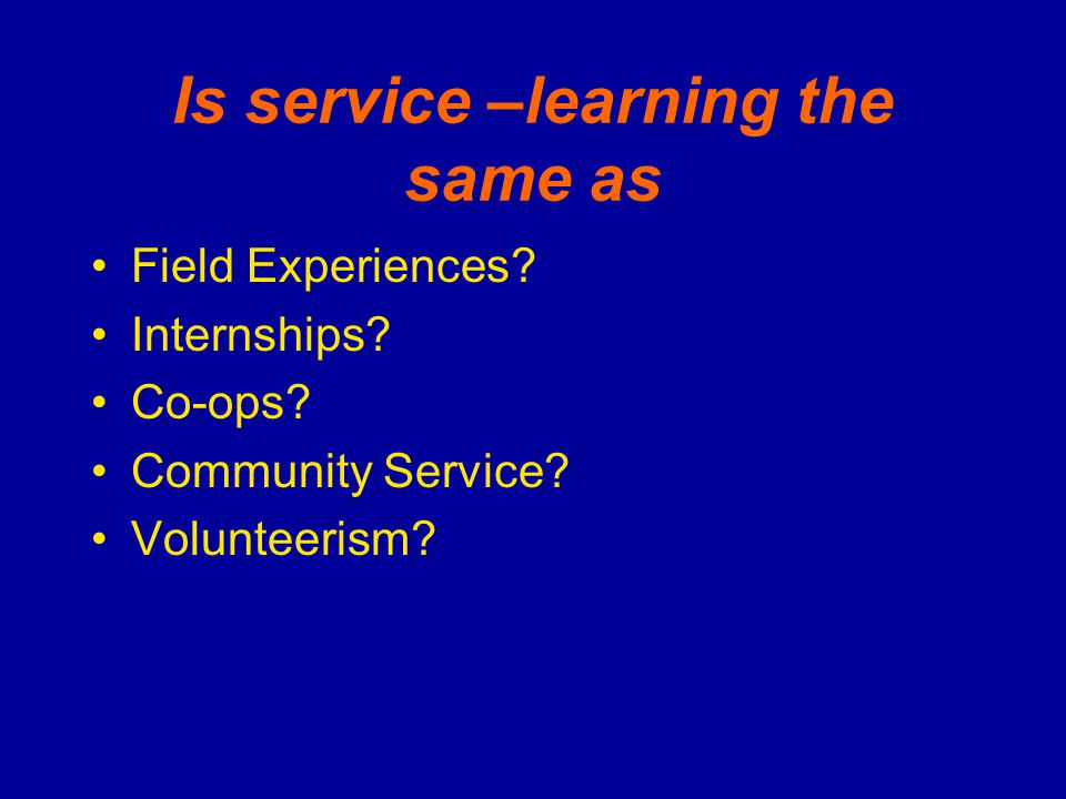 Is service –learning the same as Field Experiences.