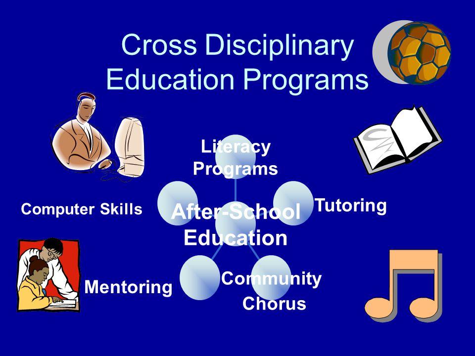 Cross Disciplinary Education Programs Community Chorus Tutoring Literacy Programs After-School Education Mentoring Computer Skills