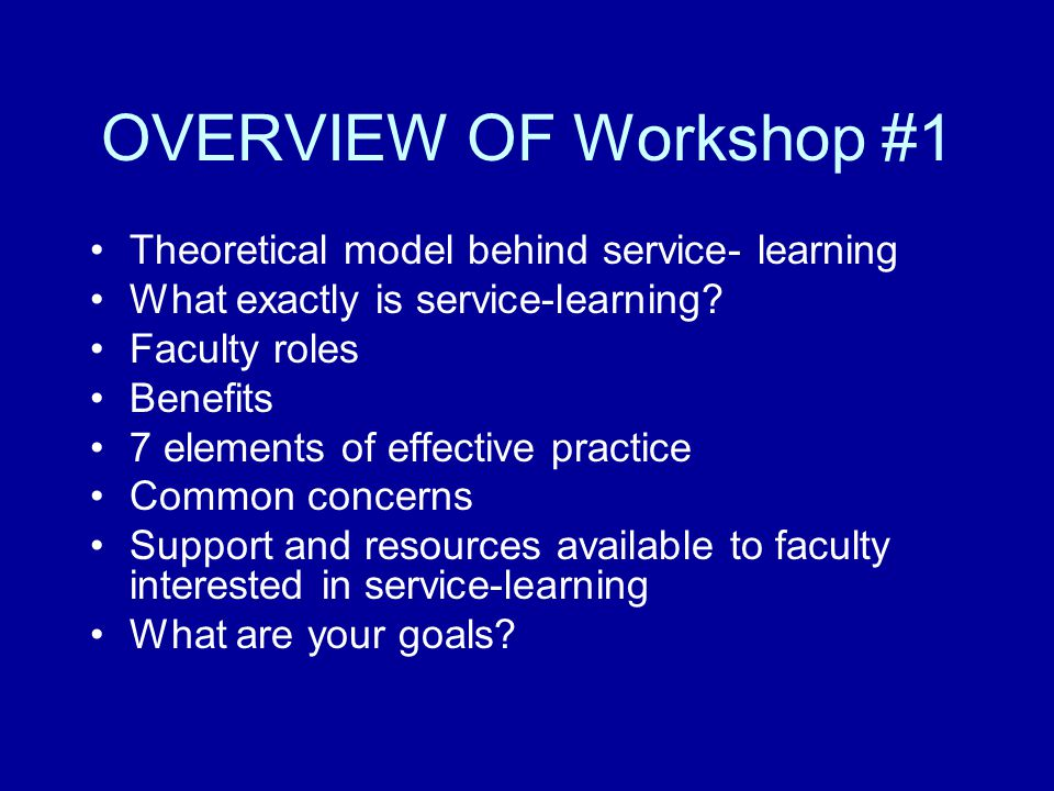 OVERVIEW OF Workshop #1 Theoretical model behind service- learning What exactly is service-learning.