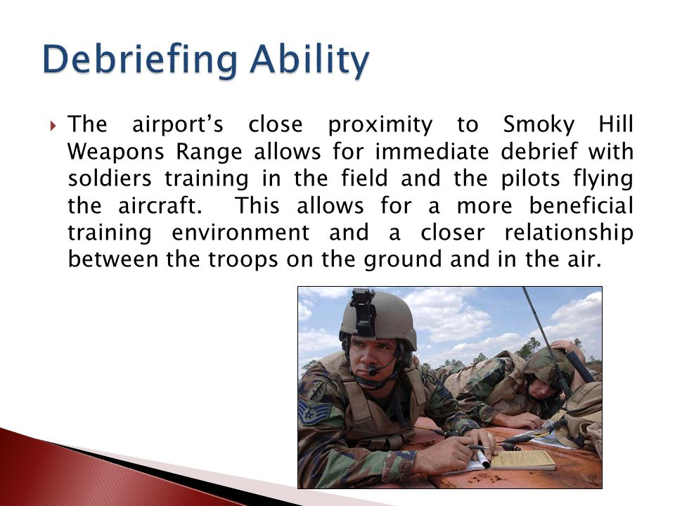 The airports close proximity to Smoky Hill Weapons Range allows for immediate debrief with soldiers training in the field and the pilots flying the aircraft.