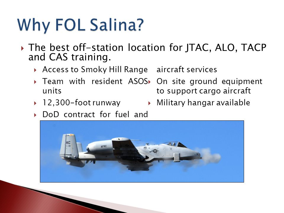 The best off-station location for JTAC, ALO, TACP and CAS training. Access to Smoky Hill Range Team with resident ASOS units 12,300-foot runway DoD co