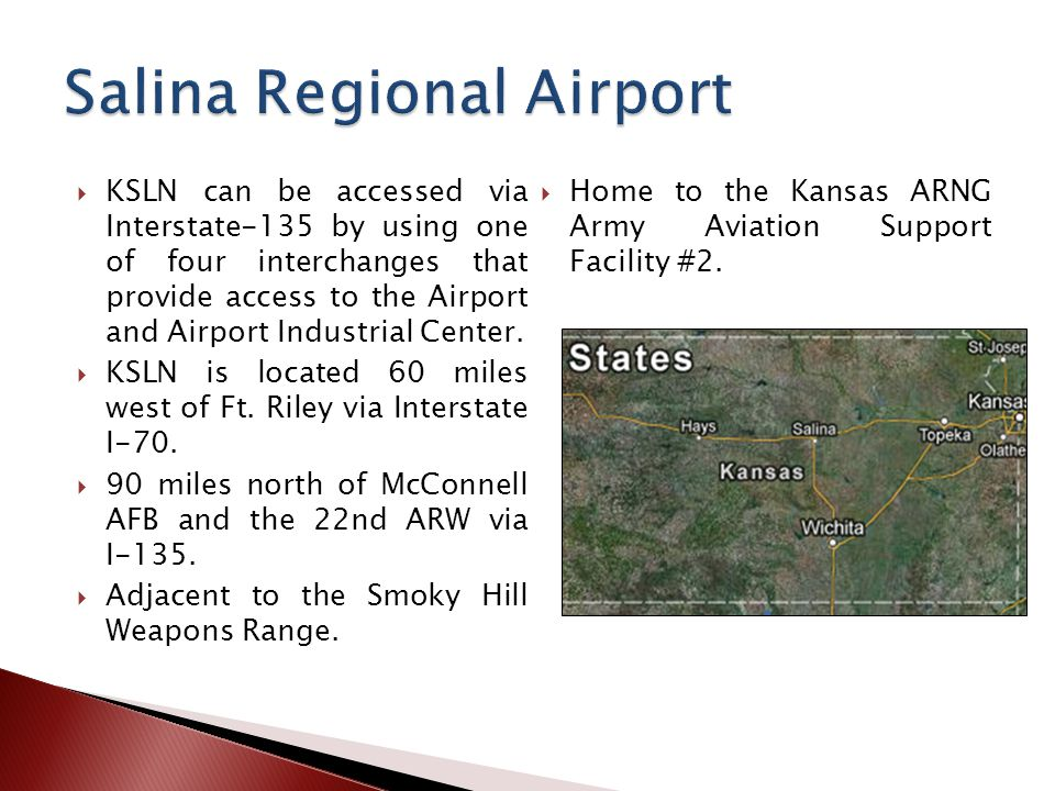 KSLN can be accessed via Interstate-135 by using one of four interchanges that provide access to the Airport and Airport Industrial Center. KSLN is lo