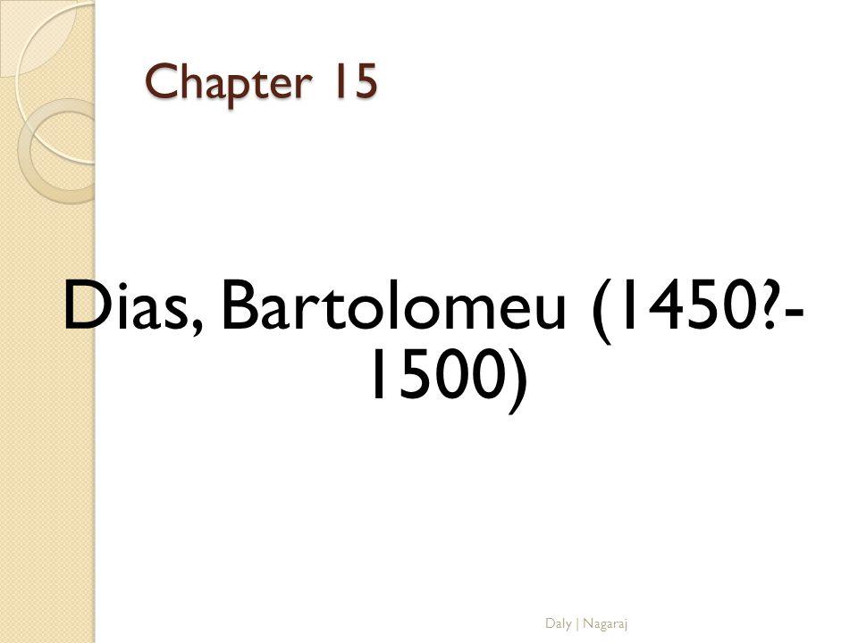 Chapter 15 Dias, Bartolomeu (1450?- 1500) Daly   Nagaraj