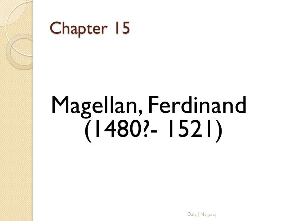 Chapter 15 Magellan, Ferdinand (1480?- 1521) Daly   Nagaraj