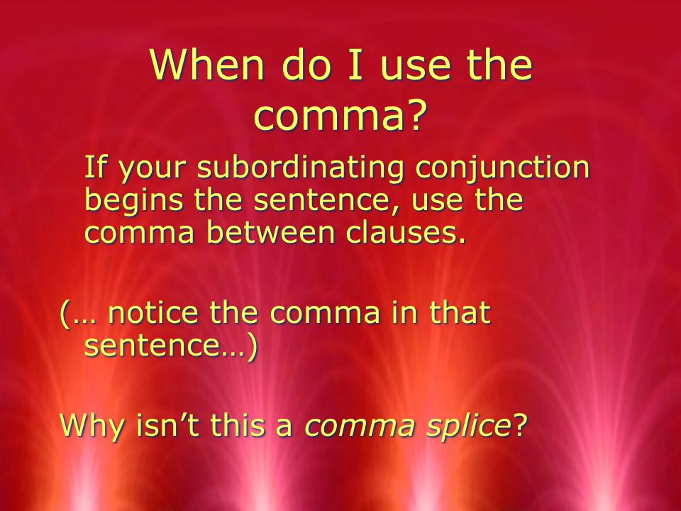 When do I use the comma.