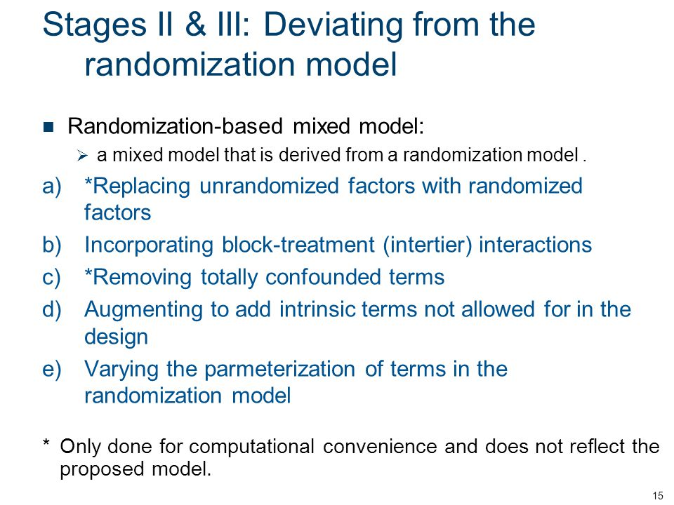 Stages II & III: Deviating from the randomization model Randomization-based mixed model: a mixed model that is derived from a randomization model. a)*