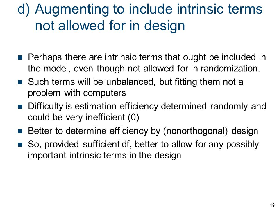 d)Augmenting to include intrinsic terms not allowed for in design 19 Perhaps there are intrinsic terms that ought be included in the model, even thoug