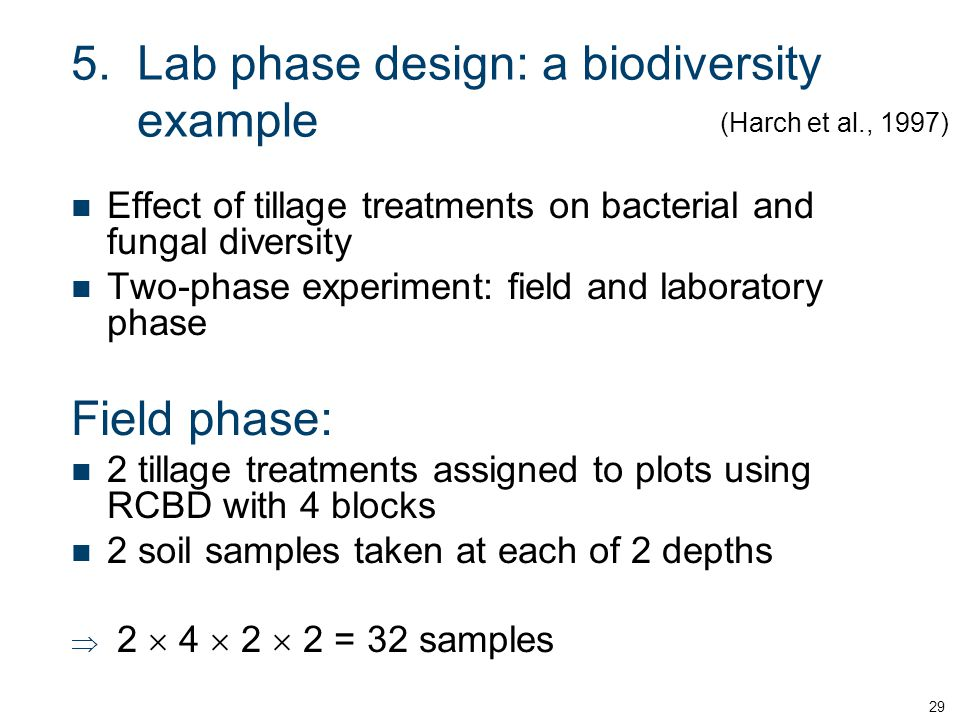 29 5.Lab phase design: a biodiversity example Effect of tillage treatments on bacterial and fungal diversity Two-phase experiment: field and laborator