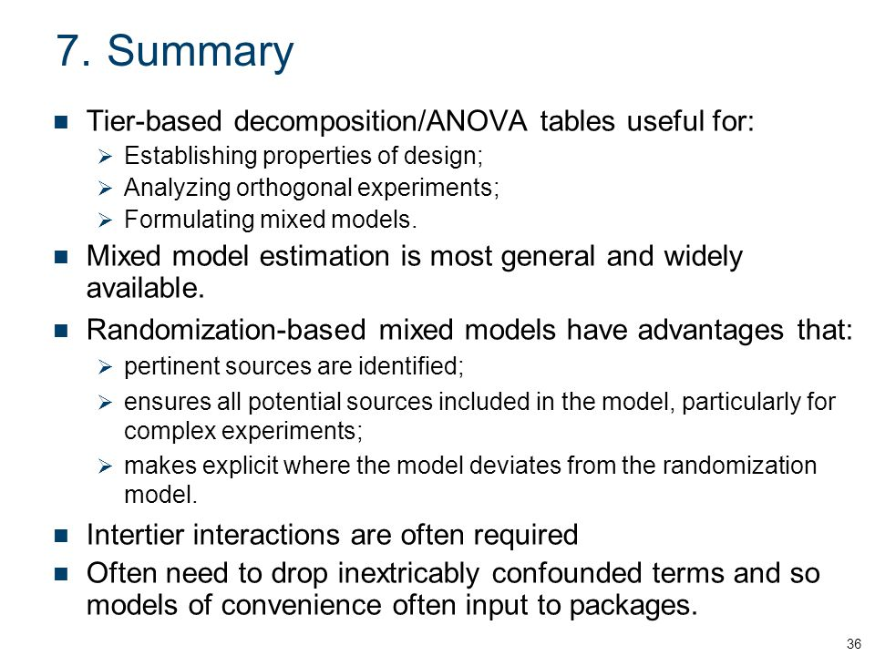 7.Summary Tier-based decomposition/ANOVA tables useful for: Establishing properties of design; Analyzing orthogonal experiments; Formulating mixed mod