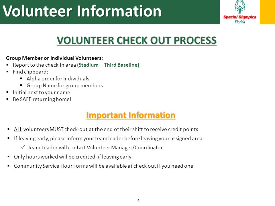 6 ALL volunteers MUST check-out at the end of their shift to receive credit points If leaving early, please inform your team leader before leaving your assigned area Team Leader will contact Volunteer Manager/Coordinator Only hours worked will be credited if leaving early Community Service Hour Forms will be available at check out if you need one Important Information Group Member or Individual Volunteers: Report to the check In area (Stadium – Third Baseline) Find clipboard: Alpha order for Individuals Group Name for group members Initial next to your name Be SAFE returning home.
