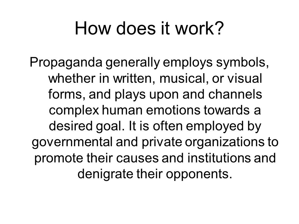 How does it work? Propaganda generally employs symbols, whether in written, musical, or visual forms, and plays upon and channels complex human emotio