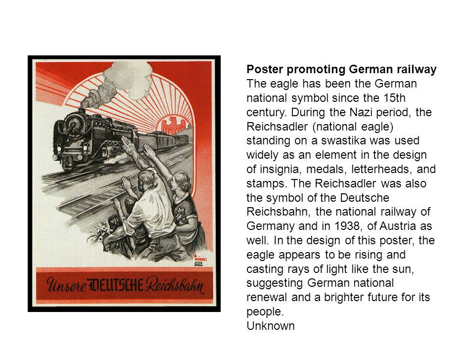 Poster promoting German railway The eagle has been the German national symbol since the 15th century. During the Nazi period, the Reichsadler (nationa