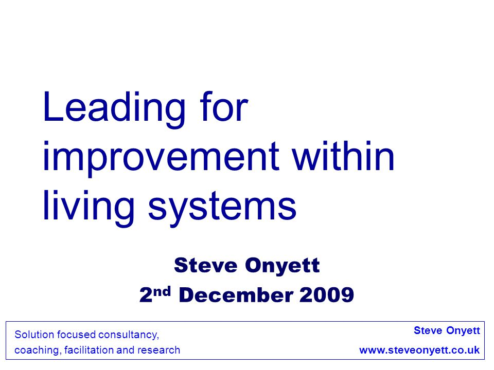 Steve Onyett www.steveonyett.co.uk Solution focused consultancy, coaching, facilitation and research An example in mental health It is important not to underestimate the human interaction that is at the heart of mental health treatment and care.