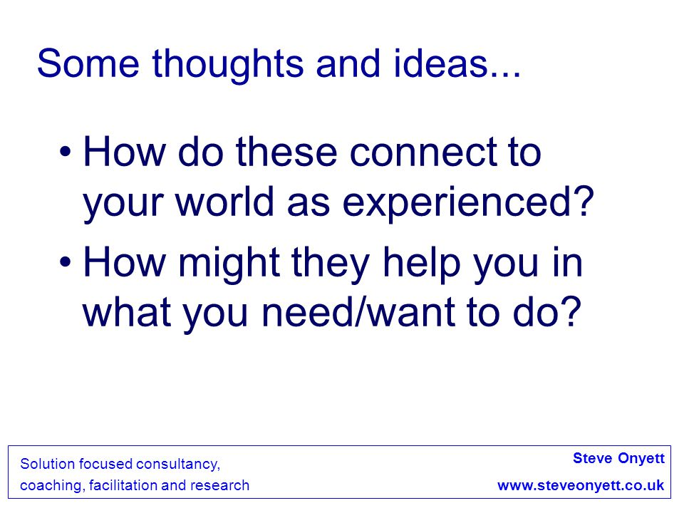 Steve Onyett www.steveonyett.co.uk Solution focused consultancy, coaching, facilitation and research AI works to build the positive core of the organisations involved.