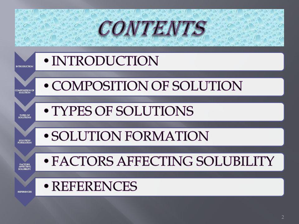 INTRODUCTION COMPOSITION OF SOLUTION TYPES OF SOLUTIONS SOLUTION FORMATION FACTORS AFFECTING SOLUBILITY REFERENCES 2