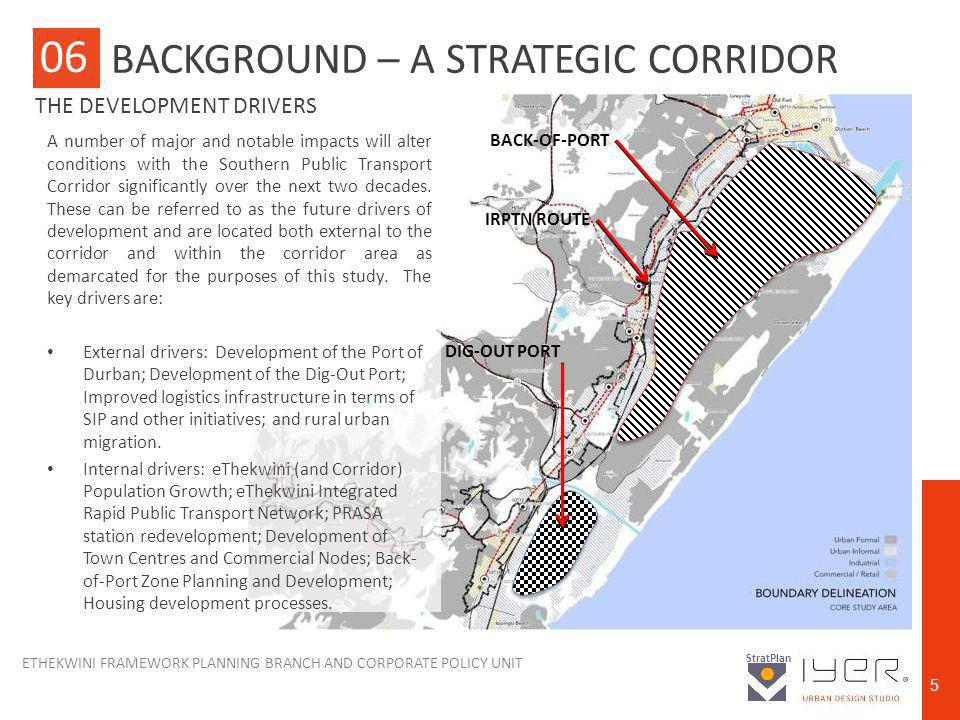 ETHEKWINI FRAMEWORK PLANNING BRANCH AND CORPORATE POLICY UNIT StratPlan 5 A number of major and notable impacts will alter conditions with the Southern Public Transport Corridor significantly over the next two decades.