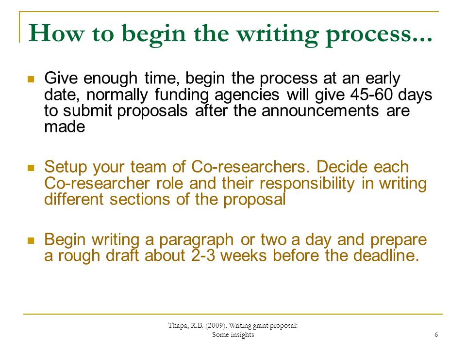 Thapa, R.B. (2009). Writing grant proposal: Some insights 6 How to begin the writing process...