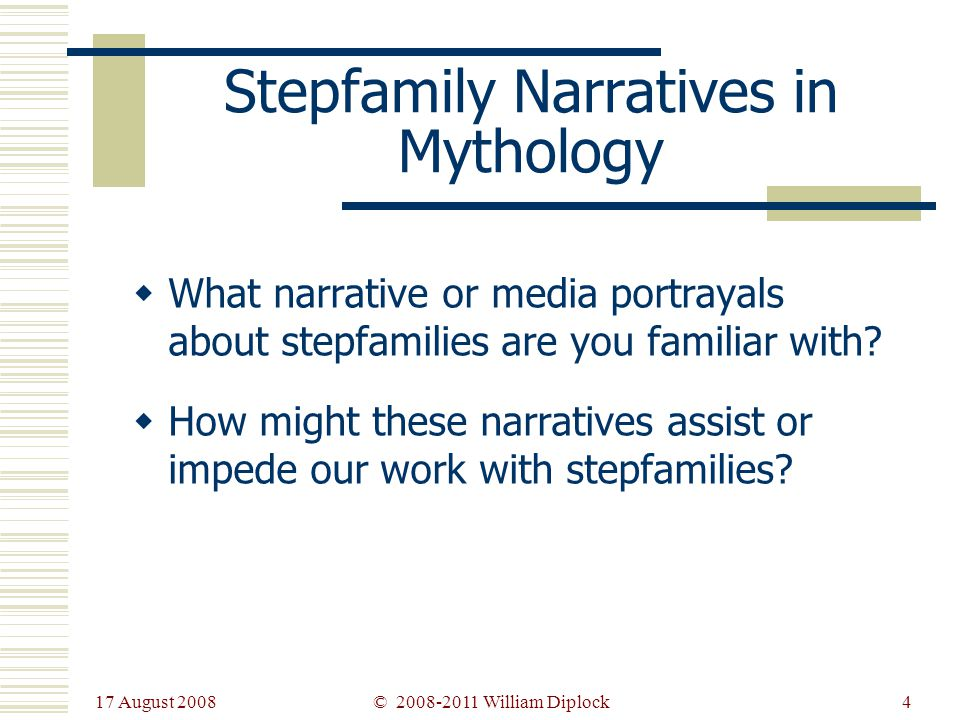17 August 2008 4 Stepfamily Narratives in Mythology What narrative or media portrayals about stepfamilies are you familiar with.