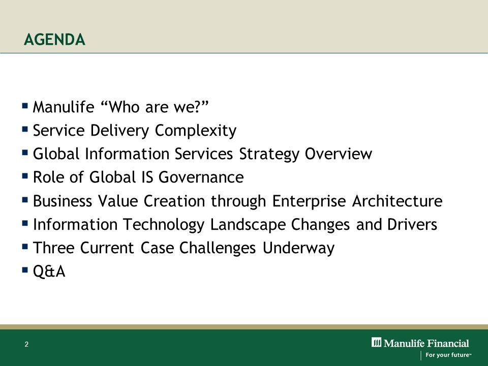 2 AGENDA Manulife Who are we? Service Delivery Complexity Global Information Services Strategy Overview Role of Global IS Governance Business Value Cr