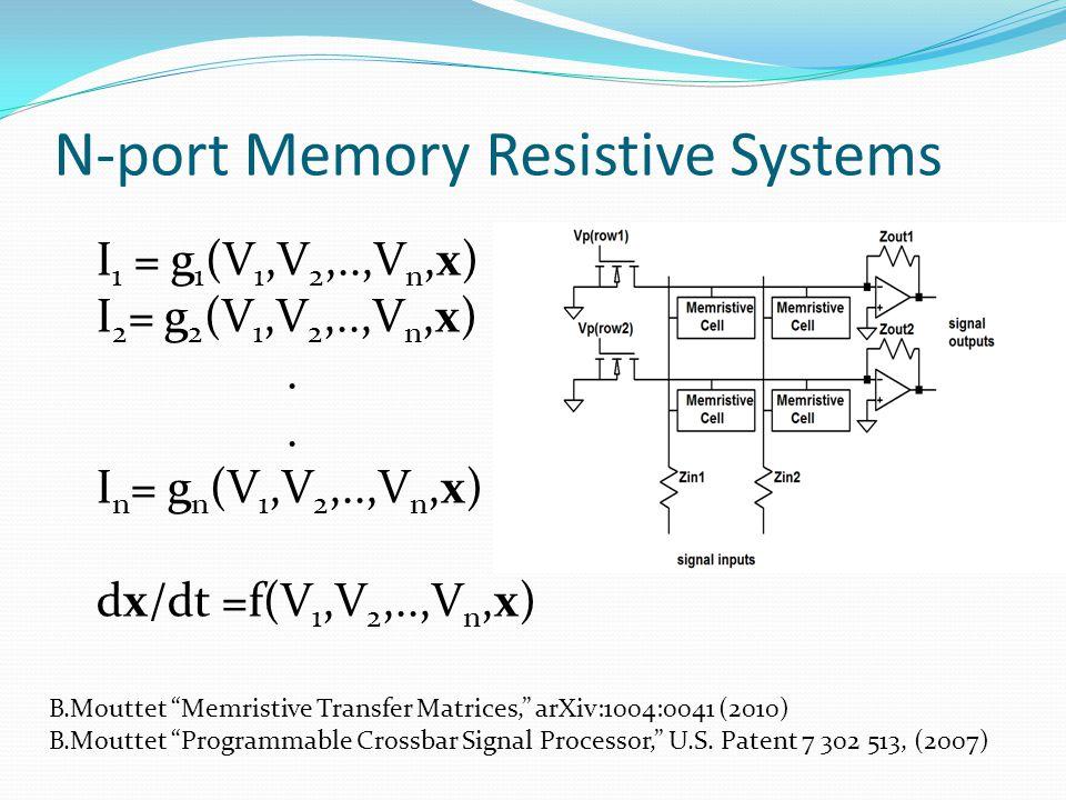 N-port Memory Resistive Systems I 1 = g 1 (V 1,V 2,..,V n,x) I 2 = g 2 (V 1,V 2,..,V n,x).