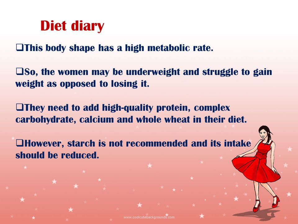 Diet diary This body shape has a high metabolic rate.