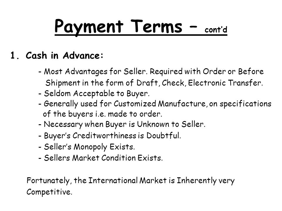 Payment Terms – contd 1.Cash in Advance: - Most Advantages for Seller.