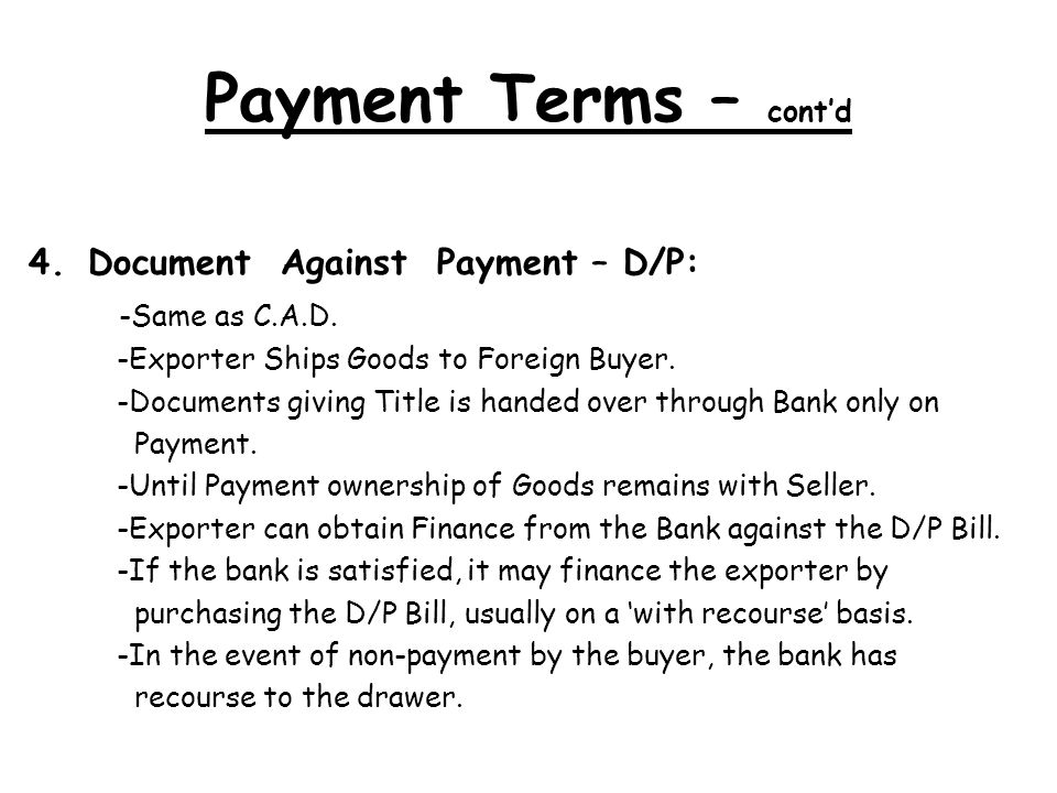 Payment Terms – contd 4.Document Against Payment – D/P: -Same as C.A.D.