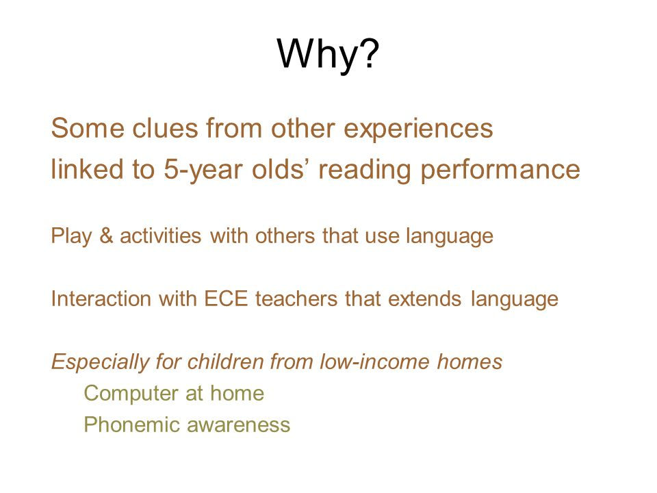 Why? Some clues from other experiences linked to 5-year olds reading performance Play & activities with others that use language Interaction with ECE