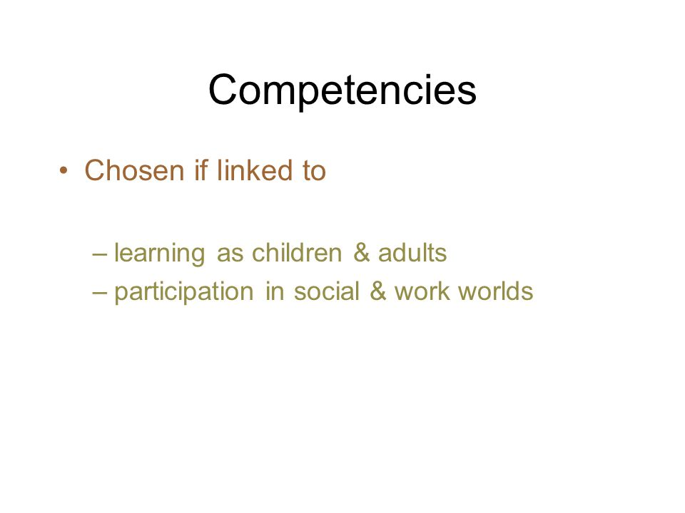 Competencies Chosen if linked to –learning as children & adults –participation in social & work worlds