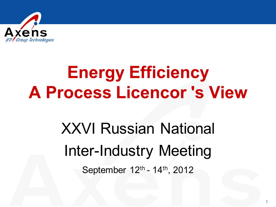 1 Energy Efficiency A Process Licencor 's View XXVI Russian National Inter-Industry Meeting September 12 th - 14 th, 2012