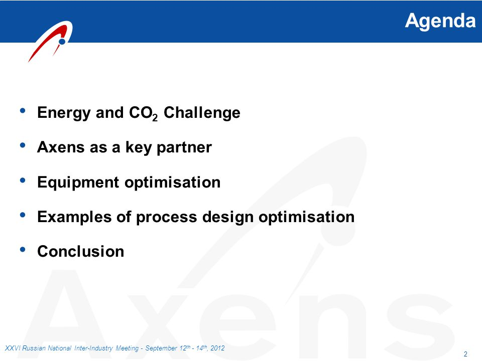 2 XXVI Russian National Inter-Industry Meeting - September 12 th - 14 th, 2012 Agenda Energy and CO 2 Challenge Axens as a key partner Equipment optim
