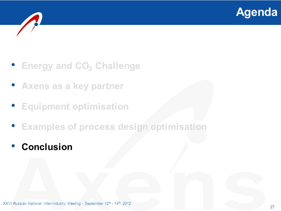 27 XXVI Russian National Inter-Industry Meeting - September 12 th - 14 th, 2012 Agenda Energy and CO 2 Challenge Axens as a key partner Equipment opti