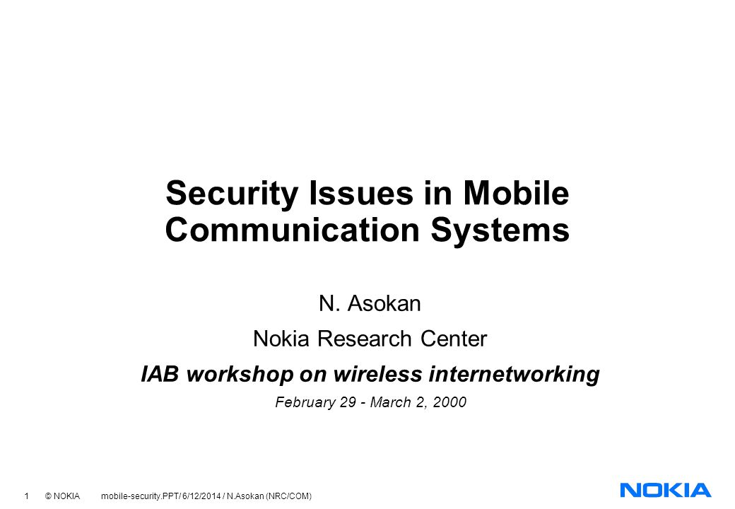 1 © NOKIA mobile-security.PPT/ 6/12/2014 / N.Asokan (NRC/COM) Security Issues in Mobile Communication Systems N.