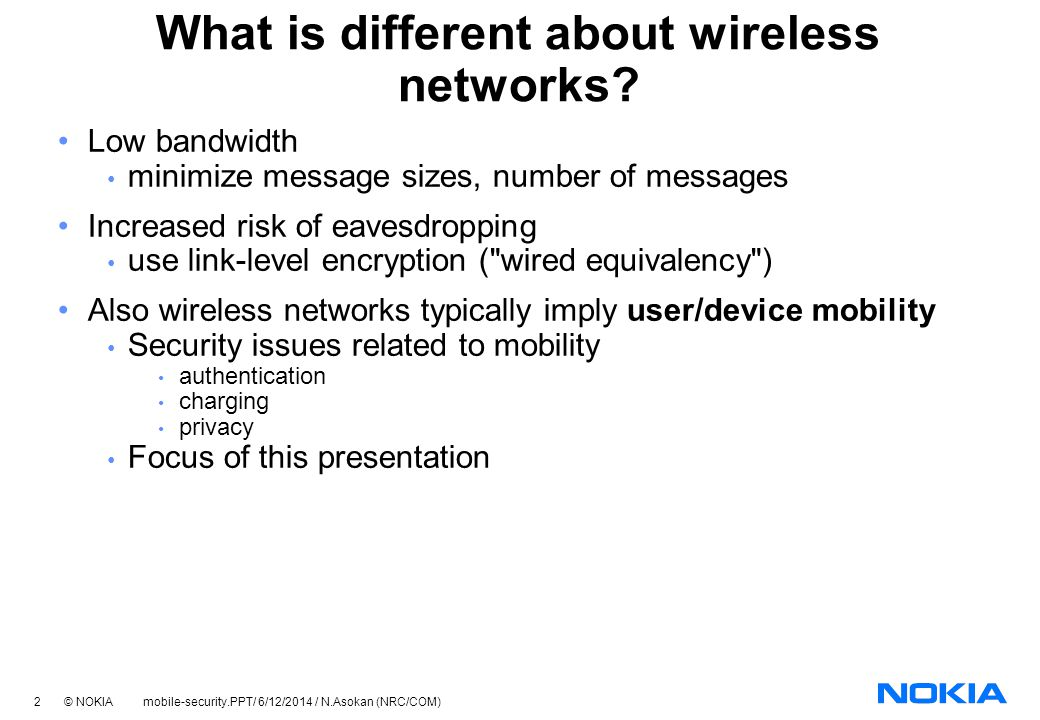 2 © NOKIA mobile-security.PPT/ 6/12/2014 / N.Asokan (NRC/COM) What is different about wireless networks.