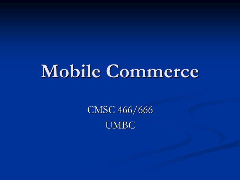 Mobile Commerce CMSC 466/666 UMBC