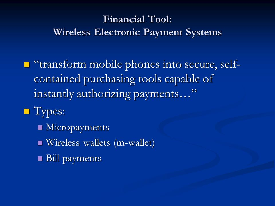 Financial Tool: Wireless Electronic Payment Systems transform mobile phones into secure, self- contained purchasing tools capable of instantly authori