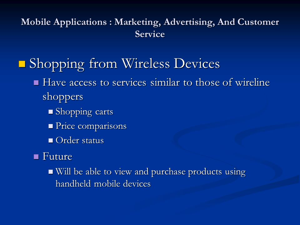 Mobile Applications : Marketing, Advertising, And Customer Service Shopping from Wireless Devices Shopping from Wireless Devices Have access to servic