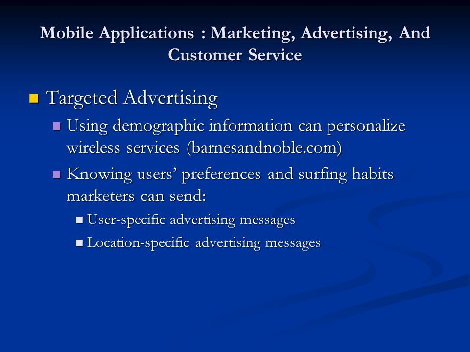 Mobile Applications : Marketing, Advertising, And Customer Service Targeted Advertising Targeted Advertising Using demographic information can persona
