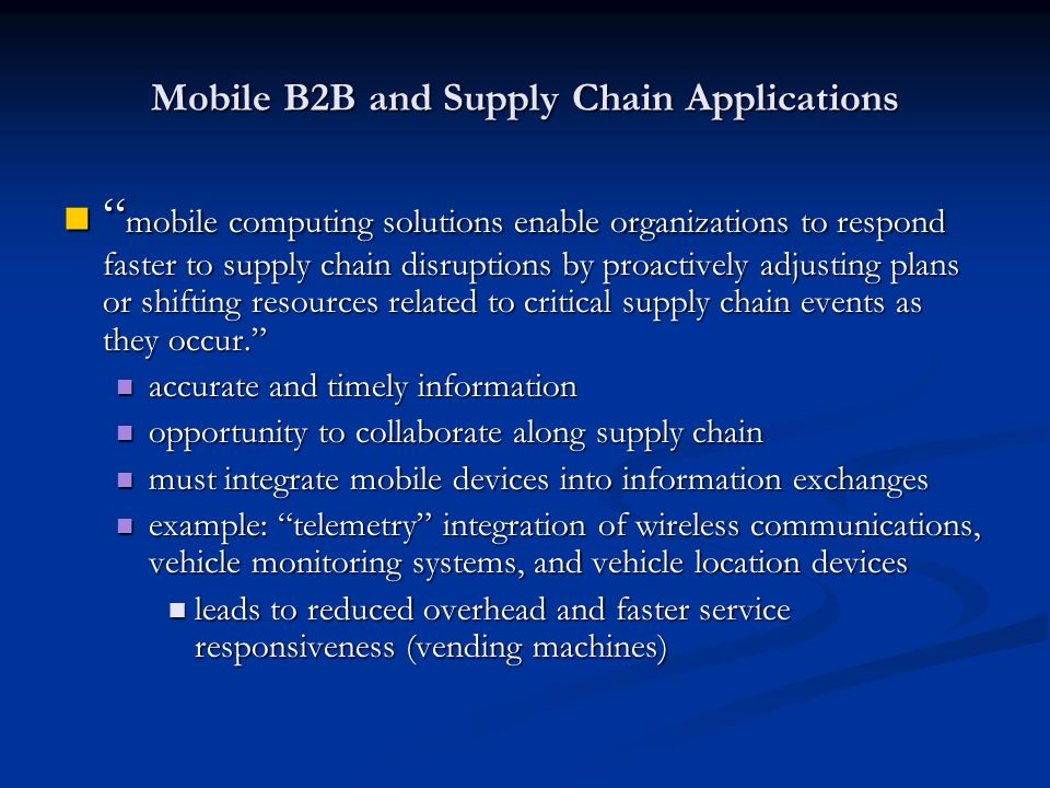 Mobile B2B and Supply Chain Applications mobile computing solutions enable organizations to respond faster to supply chain disruptions by proactively