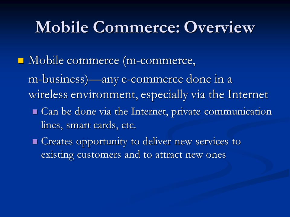 Mobile Commerce: Overview Mobile commerce (m-commerce, Mobile commerce (m-commerce, m-business)any e-commerce done in a wireless environment, especial