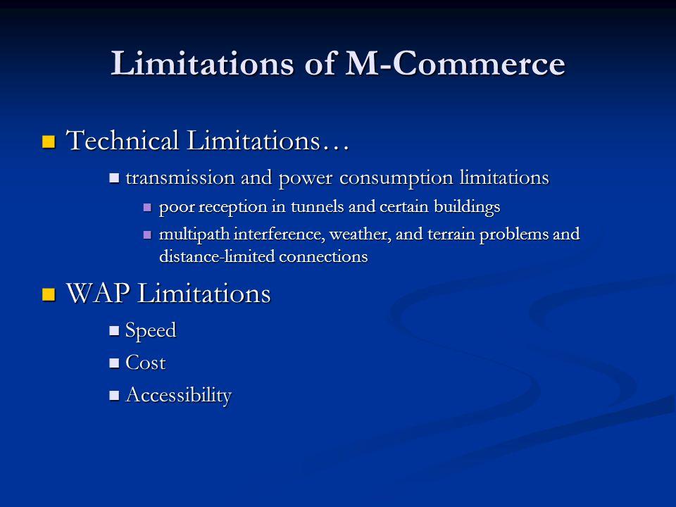 Limitations of M-Commerce Technical Limitations… Technical Limitations… transmission and power consumption limitations transmission and power consumpt
